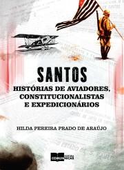 Santos: histórias de aviadores, constitucionalistas e expedicionários